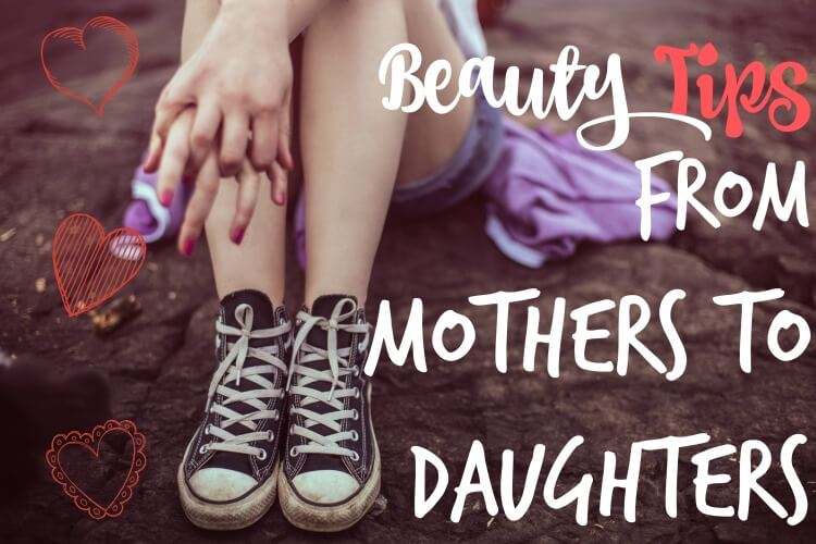 5 Easy #Beauty Tips from Mothers to Daughters! #teen #tween AD #MomsBeautyRituals