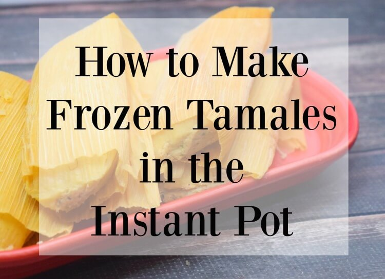 How do you make Frozen Tamales in the Instant Pot?